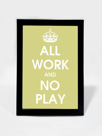 Framed Art, All Work And No Play | Framed Art, - PosterGully