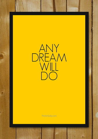Glass Framed Posters, Any Dream Will Do Glass Framed Poster, - PosterGully - 1
