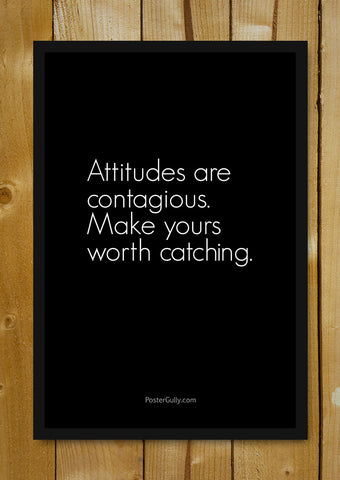 Glass Framed Posters, Attitudes Are Contagious Glass Framed Poster, - PosterGully - 1