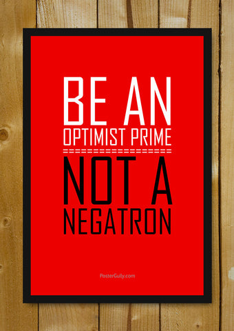 Glass Framed Posters, Be An Optimist Prime Glass Framed Poster, - PosterGully - 1