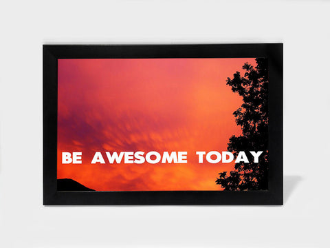 Framed Art, Be Awesome Today Photography | Framed Art, - PosterGully