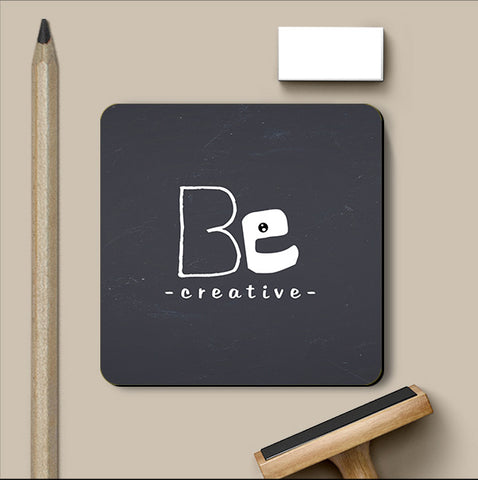 PosterGully Coasters, Be Creative Quote Coaster | Artist: Prashant Negi, - PosterGully