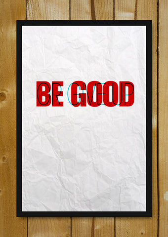 Glass Framed Posters, Be Good Glass Framed Poster, - PosterGully - 1
