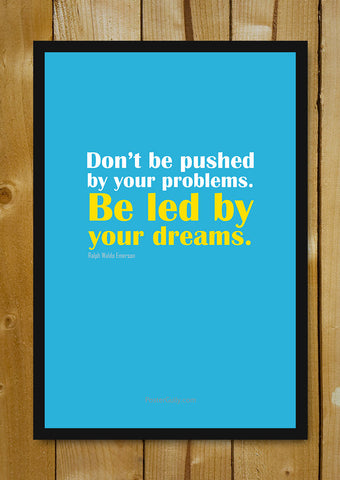 Glass Framed Posters, Be Led By Your Dreams Glass Framed Poster, - PosterGully - 1