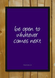 Glass Framed Posters, Be Open To Whatever Comes Next Glass Framed Poster, - PosterGully - 1