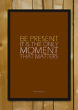 Glass Framed Posters, Be Present. Glass Framed Poster, - PosterGully - 1