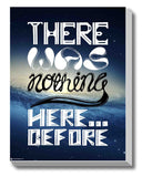 Canvas Art Prints, There was nothing here before Stretched Canvas Print, - PosterGully - 1
