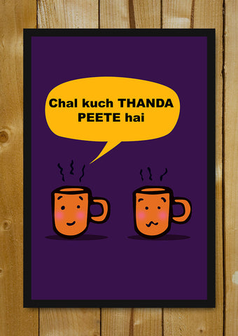 Glass Framed Posters, Chal Kuch Thanda Peete Hai Humour Glass Framed Poster, - PosterGully - 1