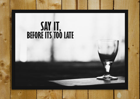 Glass Framed Posters, Say It Before Its Too Late Glass Framed Poster, - PosterGully - 1