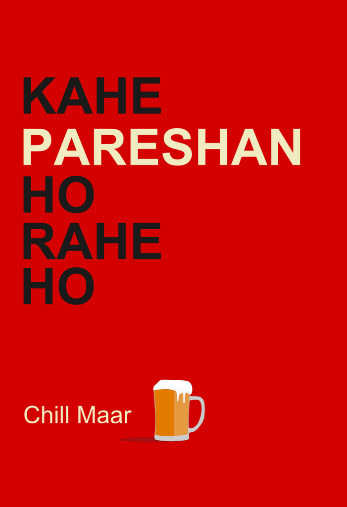 Affordable Indian Art Print In India Chill Maar Beer Humour Postergully