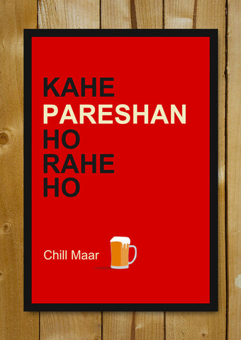 Glass Framed Posters, Chill Maar Beer Humour Glass Framed Poster, - PosterGully - 1