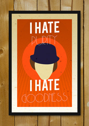 Glass Framed Posters, Clockwork Orange I Hate Purity Glass Framed Poster, - PosterGully - 1