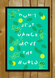 Glass Framed Posters, Dance And Move The World Glass Framed Poster, - PosterGully - 1