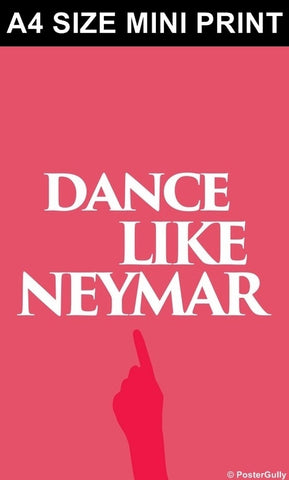 Mini Prints, Dance Like Neymar #footballfan | Mini Print, - PosterGully