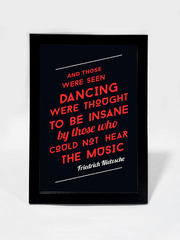 Framed Art, Dance Music Neitzsche Quote | Framed Art, - PosterGully