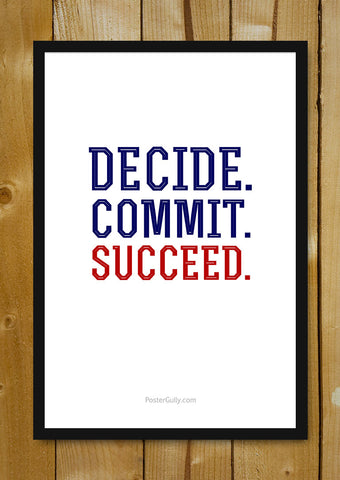 Glass Framed Posters, Decide.Commit.Succeed. Glass Framed Poster, - PosterGully - 1