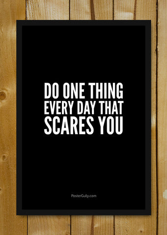 Glass Framed Posters, Do Things That Scare You Glass Framed Poster, - PosterGully - 1
