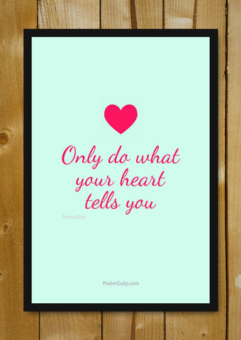 Glass Framed Posters, Do What Your Heart Says Glass Framed Poster, - PosterGully - 1