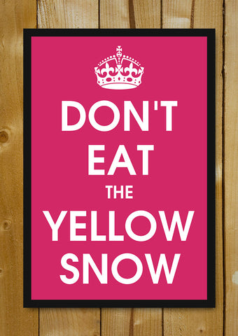 Glass Framed Posters, Don't Eat The Yellow Snow Glass Framed Poster, - PosterGully - 1