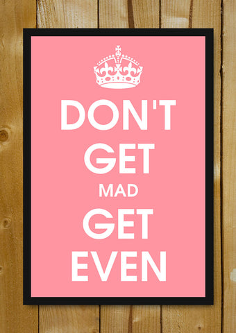 Glass Framed Posters, Don't Get Mad Get Even Glass Framed Poster, - PosterGully - 1