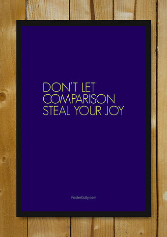 Glass Framed Posters, Don't Let Comparison Steal Your Joy Glass Framed Poster, - PosterGully - 1