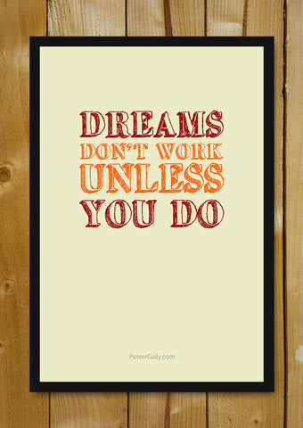 Glass Framed Posters, Dreams Don't Work Unless You Do Glass Framed Poster, - PosterGully - 1