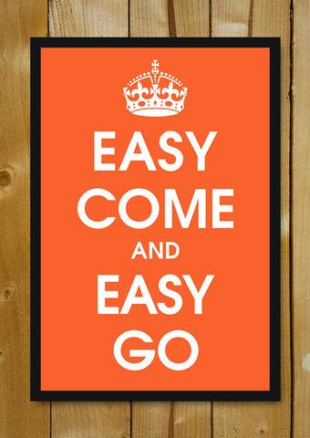 Glass Framed Posters, Easy Come And Easy Go Glass Framed Poster, - PosterGully - 1