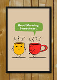 Glass Framed Posters, Good Morning Sweetheart Tea Humour Glass Framed Poster, - PosterGully - 1