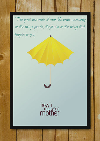 Glass Framed Posters, Great Moments Of Life HIMYM Glass Framed Poster, - PosterGully - 1