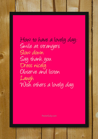 Glass Framed Posters, Have A Lovely Day Glass Framed Poster, - PosterGully - 1