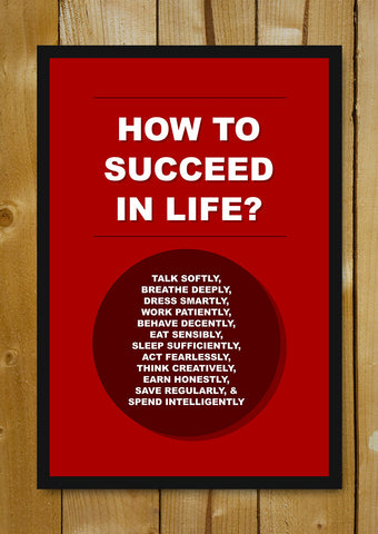 Glass Framed Posters, How To Succeed In Life Glass Framed Poster, - PosterGully - 1