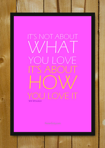 Glass Framed Posters, How You Love Glass Framed Poster, - PosterGully - 1