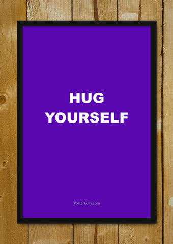 Glass Framed Posters, Hug Yourself Glass Framed Poster, - PosterGully - 1