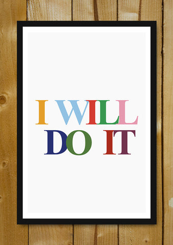 Glass Framed Posters, I Will Do It Glass Framed Poster, - PosterGully - 1