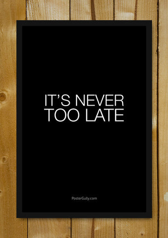 Glass Framed Posters, It's Never Too Late Glass Framed Poster, - PosterGully - 1