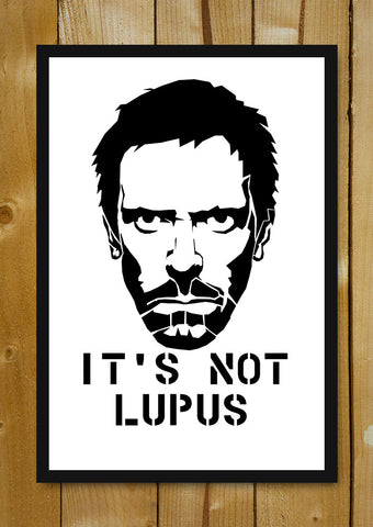 Glass Framed Posters, It's Not Lupus House Glass Framed Poster, - PosterGully - 1