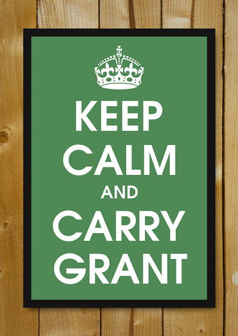 Glass Framed Posters, Keep Calm And Carry Grant Glass Framed Poster, - PosterGully - 1