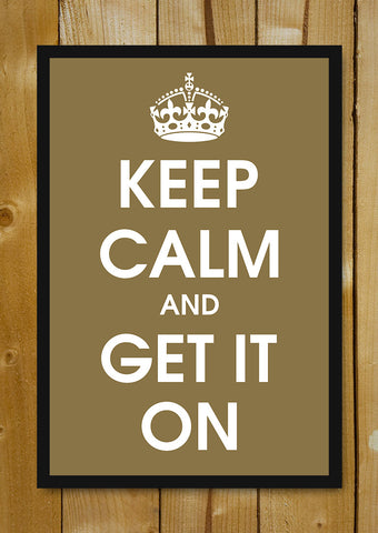 Glass Framed Posters, Keep Calm And Get It On Glass Framed Poster, - PosterGully - 1