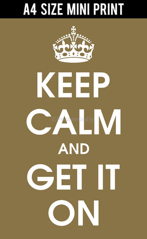 Mini Prints, Keep Calm And Get It On | Mini Print, - PosterGully