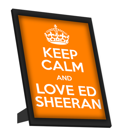 Framed Art, Keep Calm And Love Ed Sheeran Framed Art, - PosterGully
