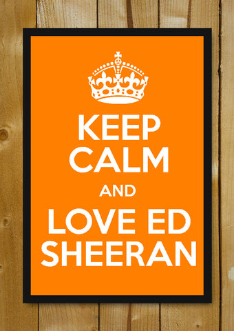 Glass Framed Posters, Keep Calm And Love Ed Sheeran Glass Framed Poster, - PosterGully - 1