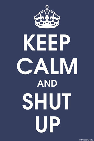 Wall Art, Keep Calm And Shut Up, - PosterGully