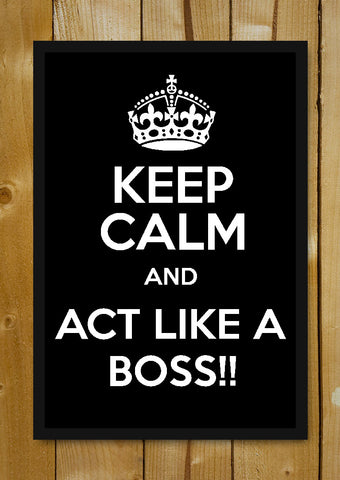 Glass Framed Posters, Keep Calm Like A Boss Glass Framed Poster, - PosterGully - 1