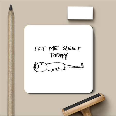 PosterGully Coasters, Let Me Sleep Today Humor Coaster, - PosterGully