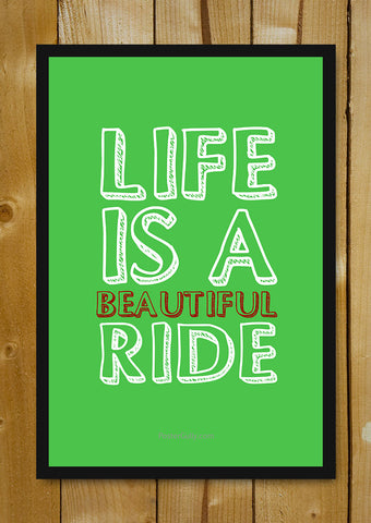 Glass Framed Posters, Life Is A Beautiful Ride Glass Framed Poster, - PosterGully - 1