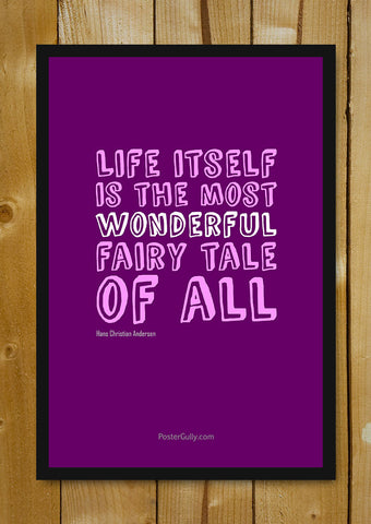 Glass Framed Posters, Life Is The Most Wonderful Fairy Tale Glass Framed Poster, - PosterGully - 1