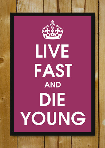 Glass Framed Posters, Live Fast And Die Young Glass Framed Poster, - PosterGully - 1