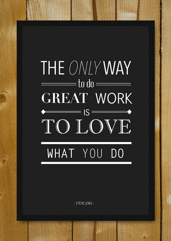 Glass Framed Posters, Love What You Do Steve Jobs Quote Glass Framed Poster, - PosterGully - 1