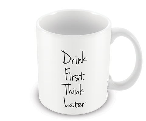 Mugs, Drink First Think Later Mug, - PosterGully - 1