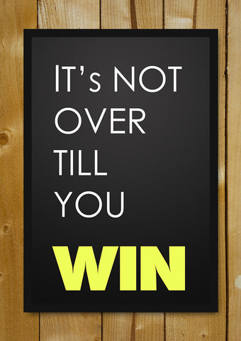 Glass Framed Posters, Not Over Till You Win Glass Framed Poster, - PosterGully - 1